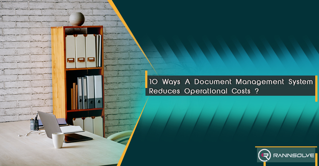 10 Ways A Document Management Service Reduces Operational Costs