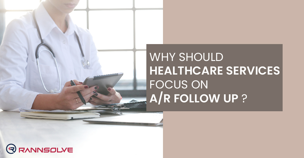 Why Should Healthcare Services Focus on A/R Follow Ups?